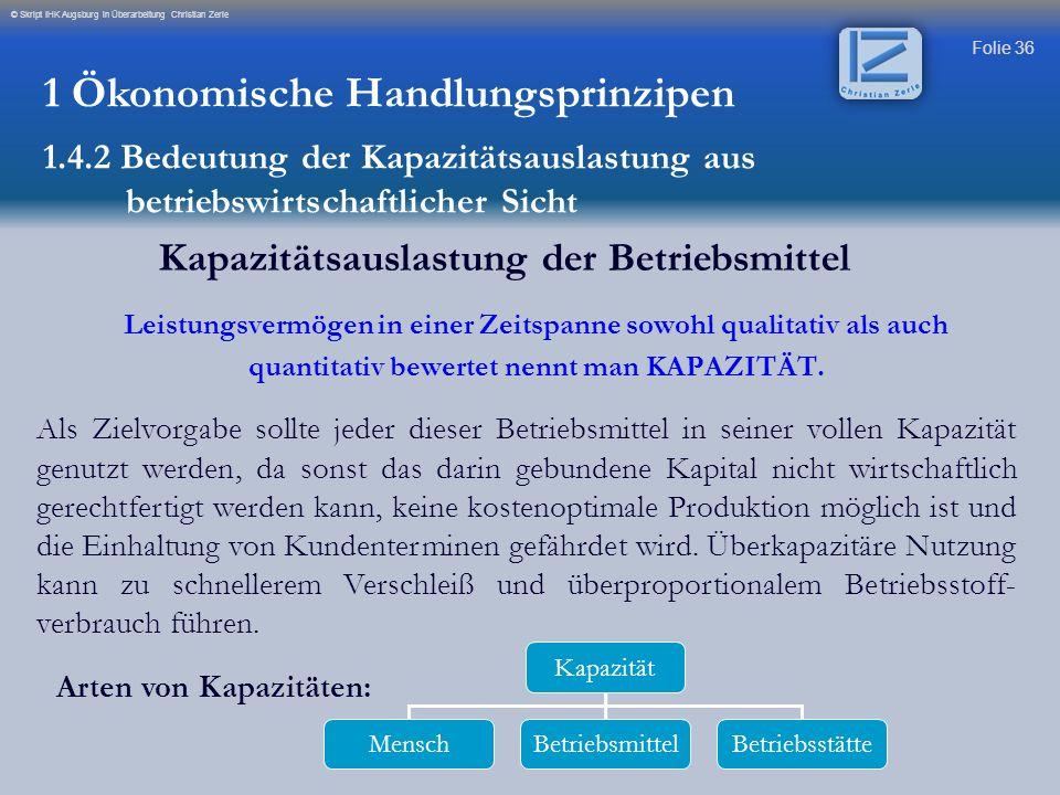 Folie 36 © Skript IHK Augsburg in Überarbeitung Christian Zerle Kapazitätsauslastung der Betriebsmittel Leistungsvermögen in einer Zeitspanne sowohl q