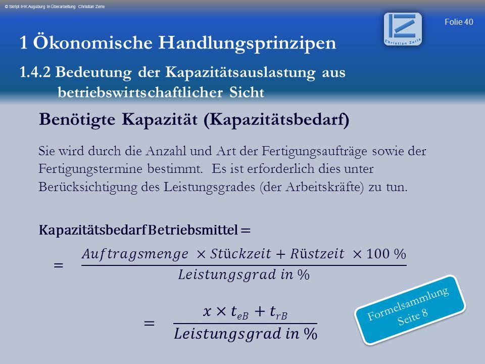Folie 40 © Skript IHK Augsburg in Überarbeitung Christian Zerle 1 Ökonomische Handlungsprinzipen 1.4.2 Bedeutung der Kapazitätsauslastung aus betriebs
