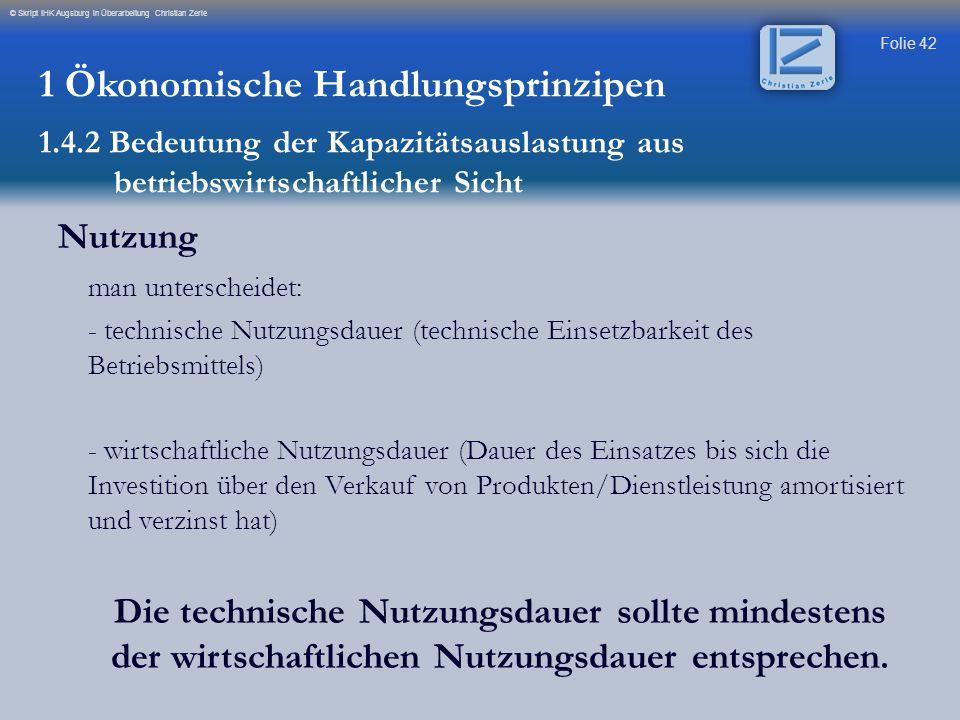 Folie 42 © Skript IHK Augsburg in Überarbeitung Christian Zerle Nutzung man unterscheidet: - technische Nutzungsdauer (technische Einsetzbarkeit des B