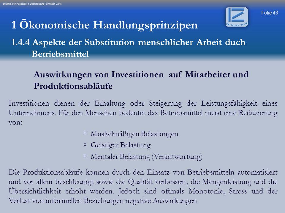 Folie 43 © Skript IHK Augsburg in Überarbeitung Christian Zerle Auswirkungen von Investitionen auf Mitarbeiter und Produktionsabläufe Investitionen di