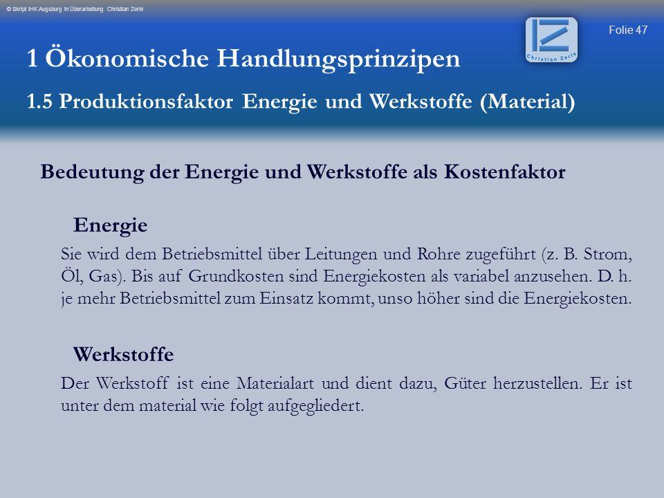 Folie 47 © Skript IHK Augsburg in Überarbeitung Christian Zerle Bedeutung der Energie und Werkstoffe als Kostenfaktor Energie Sie wird dem Betriebsmit