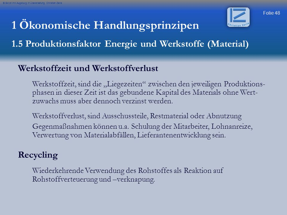 """Folie 48 © Skript IHK Augsburg in Überarbeitung Christian Zerle Werkstoffzeit und Werkstoffverlust Werkstoffzeit, sind die """"Liegezeiten"""" zwischen den"""