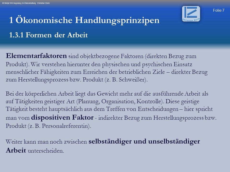 Folie 8 © Skript IHK Augsburg in Überarbeitung Christian Zerle Hierunter wird die menschliche Arbeitskraft verstanden, auf die trotz Industrialisierung und Rationalisierung nicht verzichtbar ist.