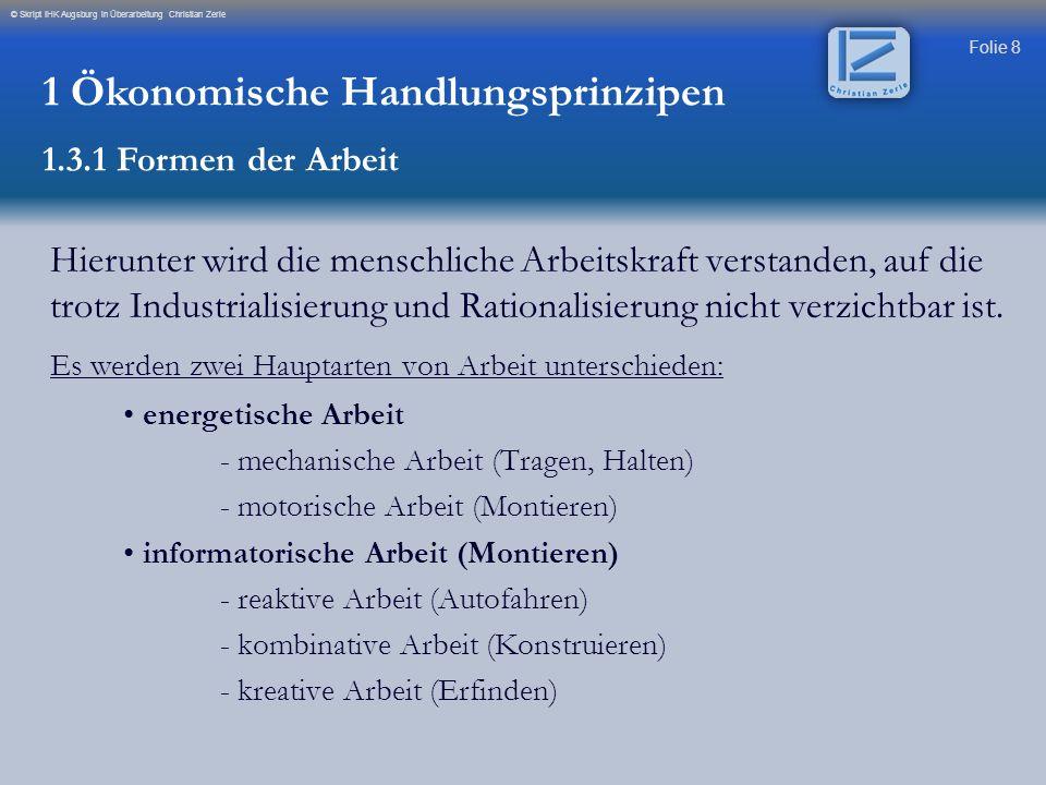 Folie 9 © Skript IHK Augsburg in Überarbeitung Christian Zerle Hierunter wird die menschliche Arbeitskraft verstanden, auf die trotz Industrialisierung und Rationalisierung nicht verzichtbar ist.