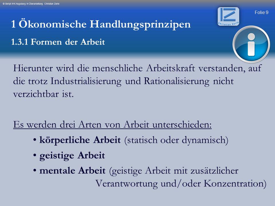 Folie 9 © Skript IHK Augsburg in Überarbeitung Christian Zerle Hierunter wird die menschliche Arbeitskraft verstanden, auf die trotz Industrialisierun