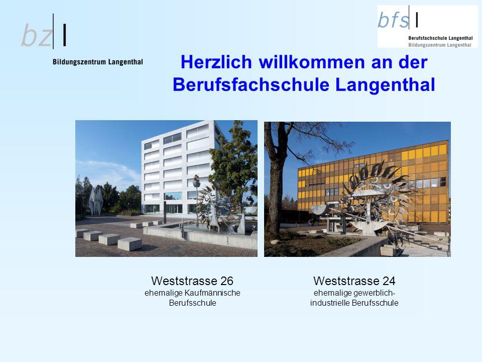 Herzlich willkommen an der Berufsfachschule Langenthal Weststrasse 24 ehemalige gewerblich- industrielle Berufsschule Weststrasse 26 ehemalige Kaufmän