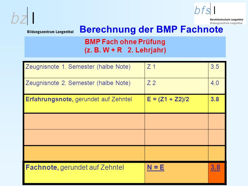 Berechnung der BMP Fachnote Zeugnisnote 1. Semester (halbe Note)Z 13.5 Zeugnisnote 2. Semester (halbe Note)Z 24.0 Erfahrungsnote, gerundet auf Zehntel