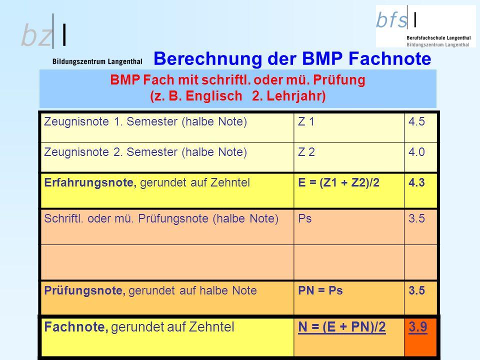 Berechnung der BMP Fachnote Zeugnisnote 1. Semester (halbe Note)Z 14.5 Zeugnisnote 2. Semester (halbe Note)Z 24.0 Erfahrungsnote, gerundet auf Zehntel