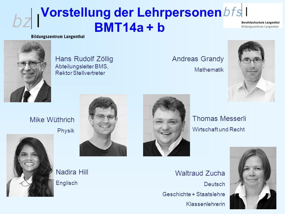4 Vorstellung der Lehrpersonen BMT14a + b Waltraud Zucha Deutsch Geschichte + Staatslehre Klassenlehrerin Nadira Hill Englisch Hans Rudolf Zöllig Abte
