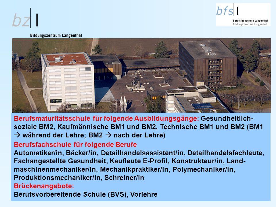 Berufsmaturitätsschule für folgende Ausbildungsgänge: Gesundheitlich- soziale BM2, Kaufmännische BM1 und BM2, Technische BM1 und BM2 (BM1  während de