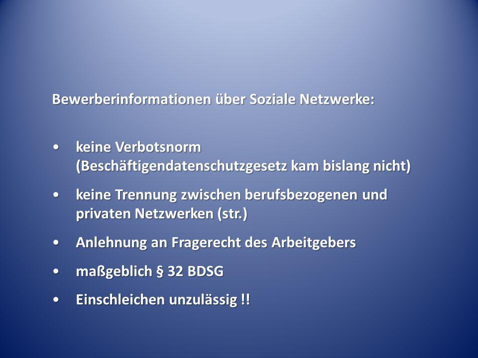 Bewerberinformationen über Soziale Netzwerke: keine Verbotsnorm (Beschäftigendatenschutzgesetz kam bislang nicht)keine Verbotsnorm (Beschäftigendatens