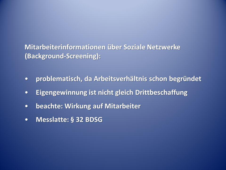 Mitarbeiterinformationen über Soziale Netzwerke (Background-Screening): problematisch, da Arbeitsverhältnis schon begründetproblematisch, da Arbeitsve