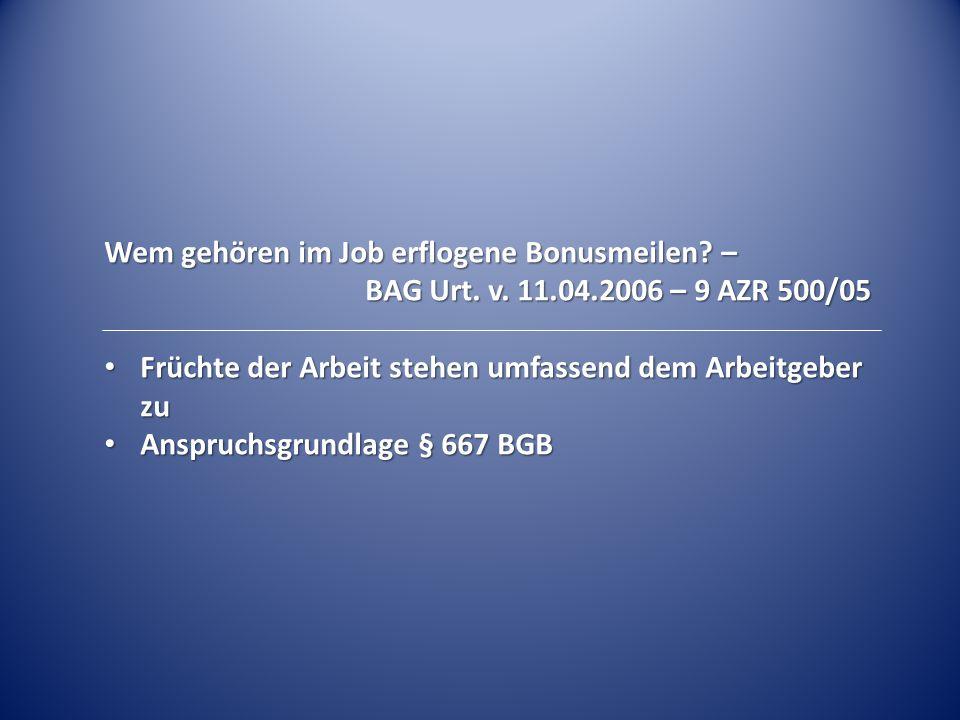 Wem gehören im Job erflogene Bonusmeilen? – BAG Urt. v. 11.04.2006 – 9 AZR 500/05 BAG Urt. v. 11.04.2006 – 9 AZR 500/05 Früchte der Arbeit stehen umfa