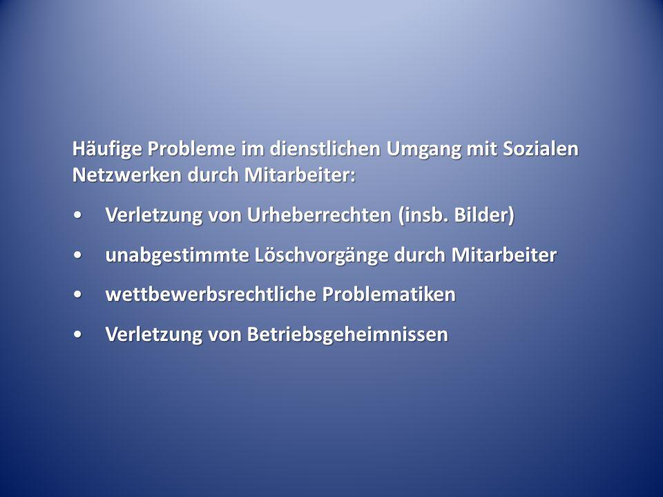 Häufige Probleme im dienstlichen Umgang mit Sozialen Netzwerken durch Mitarbeiter: Verletzung von Urheberrechten (insb. Bilder)Verletzung von Urheberr