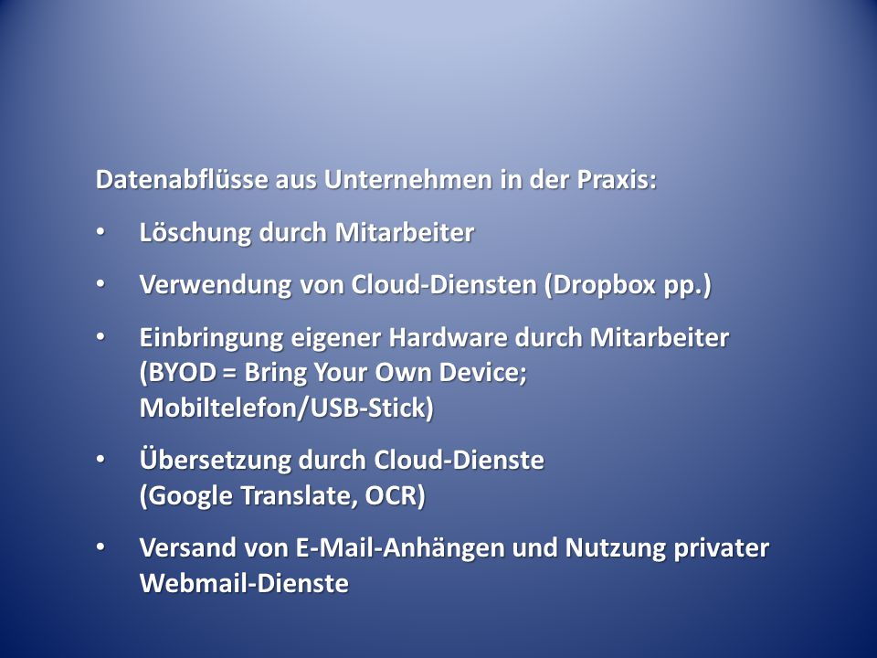 Datenabflüsse aus Unternehmen in der Praxis: Löschung durch Mitarbeiter Löschung durch Mitarbeiter Verwendung von Cloud-Diensten (Dropbox pp.) Verwend