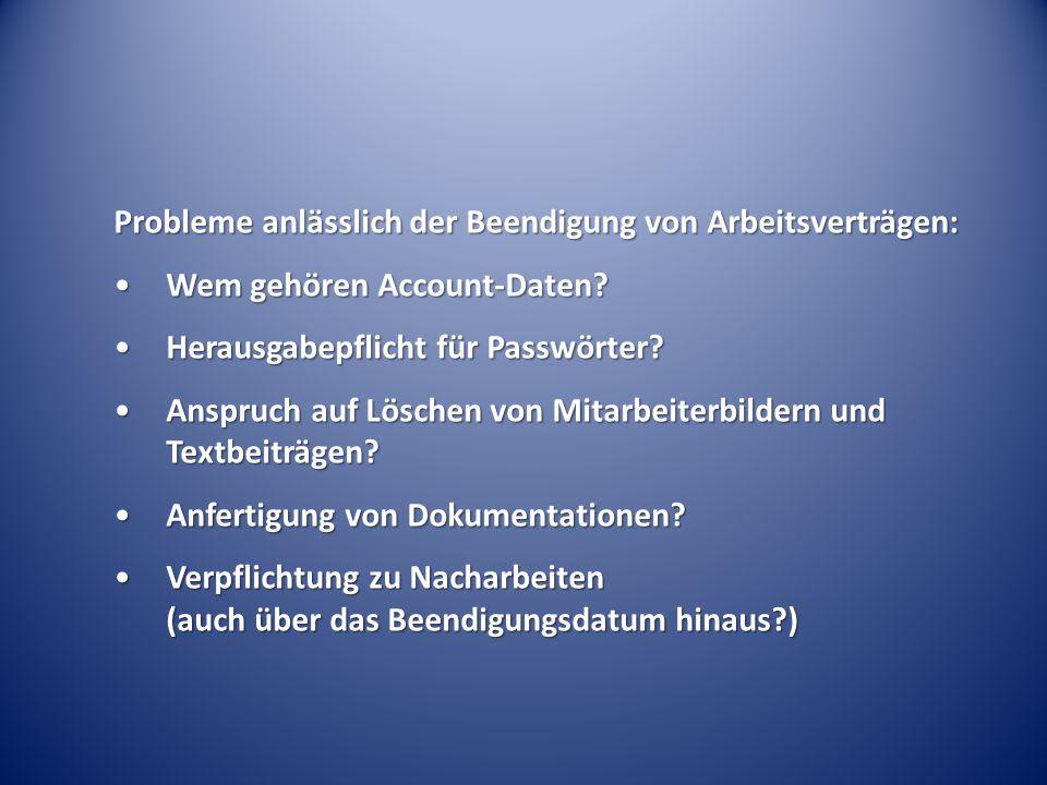 Probleme anlässlich der Beendigung von Arbeitsverträgen: Wem gehören Account-Daten?Wem gehören Account-Daten? Herausgabepflicht für Passwörter?Herausg