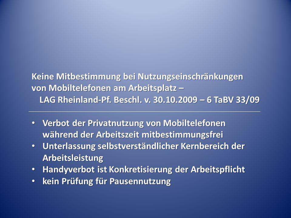 Keine Mitbestimmung bei Nutzungseinschränkungen von Mobiltelefonen am Arbeitsplatz – LAG Rheinland-Pf. Beschl. v. 30.10.2009 – 6 TaBV 33/09 Verbot der