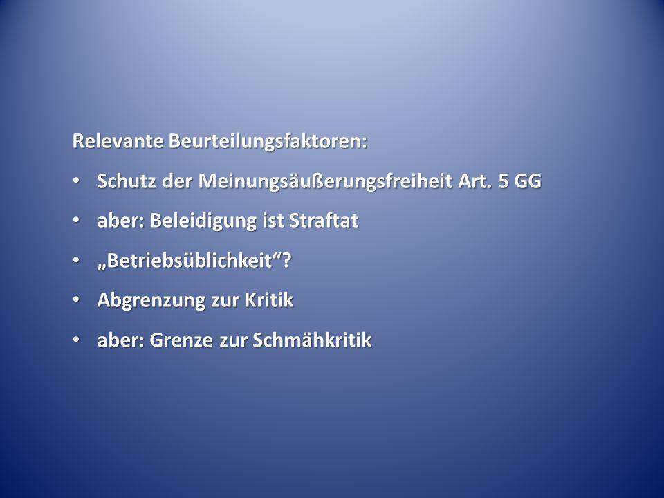 Relevante Beurteilungsfaktoren: Schutz der Meinungsäußerungsfreiheit Art. 5 GG Schutz der Meinungsäußerungsfreiheit Art. 5 GG aber: Beleidigung ist St
