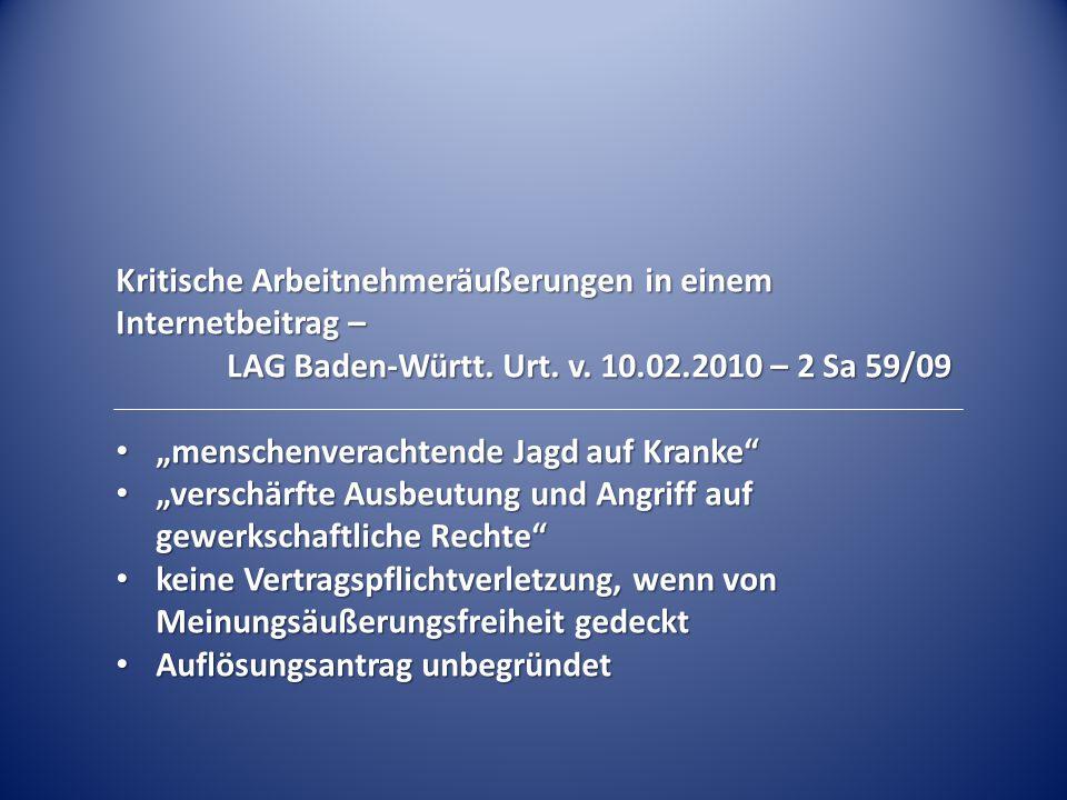 """Kritische Arbeitnehmeräußerungen in einem Internetbeitrag – LAG Baden-Württ. Urt. v. 10.02.2010 – 2 Sa 59/09 """"menschenverachtende Jagd auf Kranke"""" """"me"""