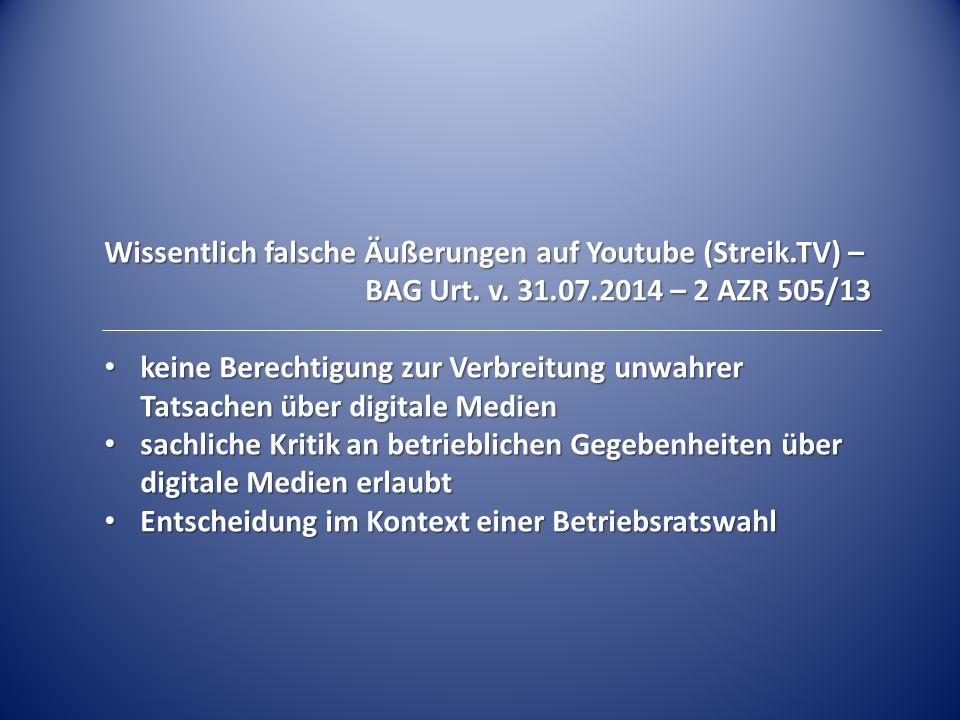Wissentlich falsche Äußerungen auf Youtube (Streik.TV) – BAG Urt. v. 31.07.2014 – 2 AZR 505/13 keine Berechtigung zur Verbreitung unwahrer Tatsachen ü