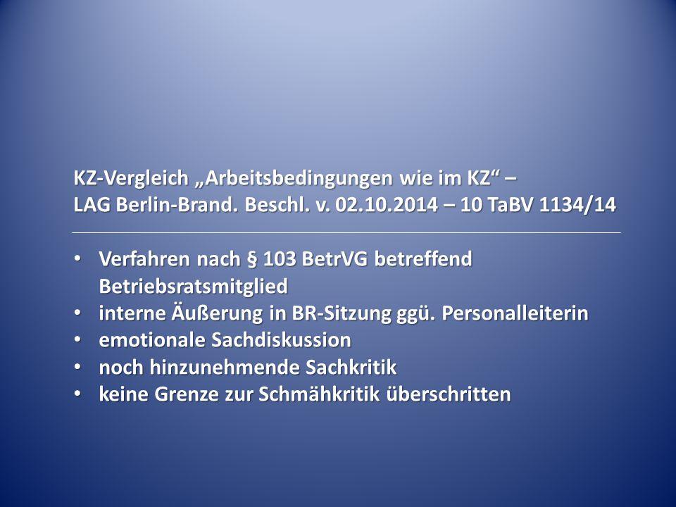 """KZ-Vergleich """"Arbeitsbedingungen wie im KZ"""" – LAG Berlin-Brand. Beschl. v. 02.10.2014 – 10 TaBV 1134/14 Verfahren nach § 103 BetrVG betreffend Betrieb"""