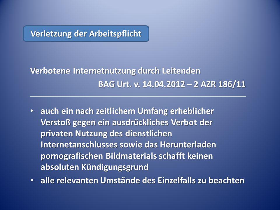 Verbotene Internetnutzung durch Leitenden BAG Urt. v. 14.04.2012 – 2 AZR 186/11 auch ein nach zeitlichem Umfang erheblicher Verstoß gegen ein ausdrück