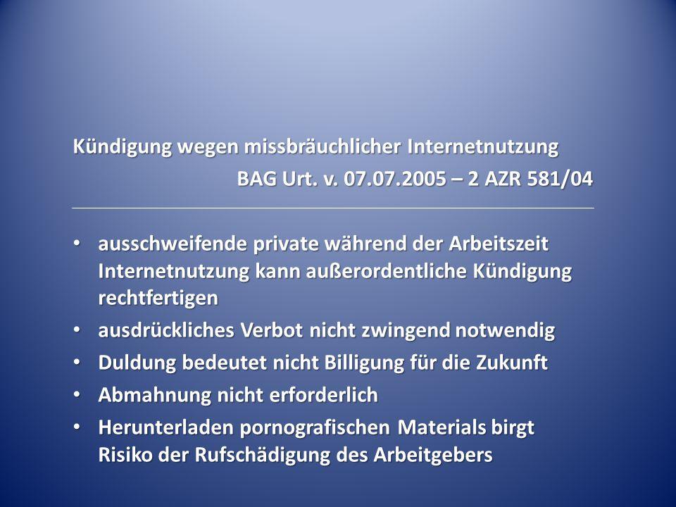 Kündigung wegen missbräuchlicher Internetnutzung BAG Urt. v. 07.07.2005 – 2 AZR 581/04 ausschweifende private während der Arbeitszeit Internetnutzung