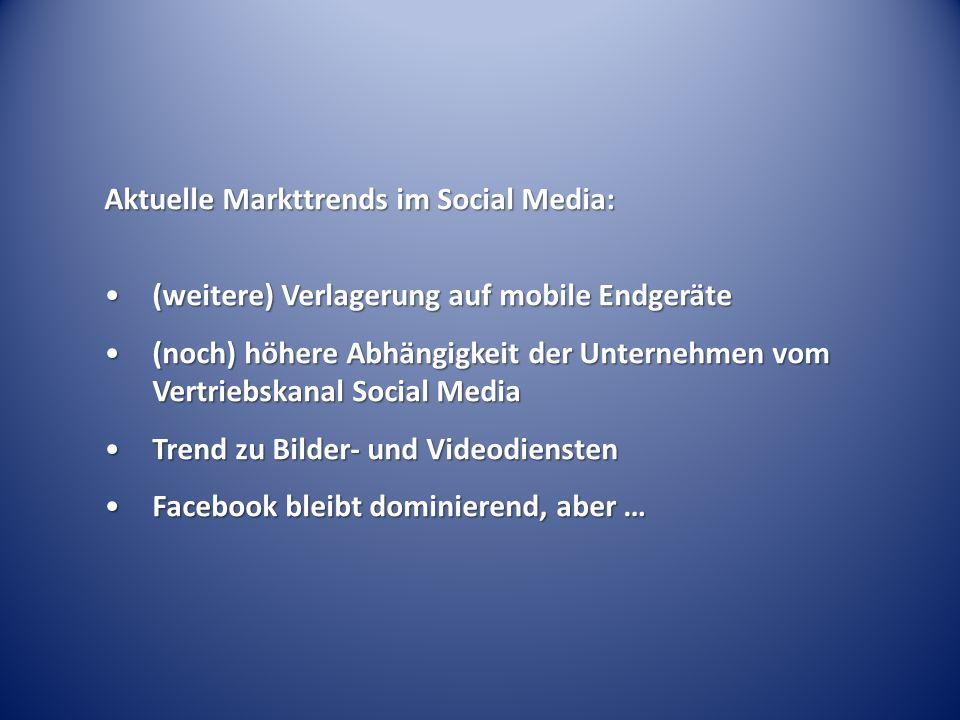 Aktuelle Markttrends im Social Media: (weitere) Verlagerung auf mobile Endgeräte(weitere) Verlagerung auf mobile Endgeräte (noch) höhere Abhängigkeit