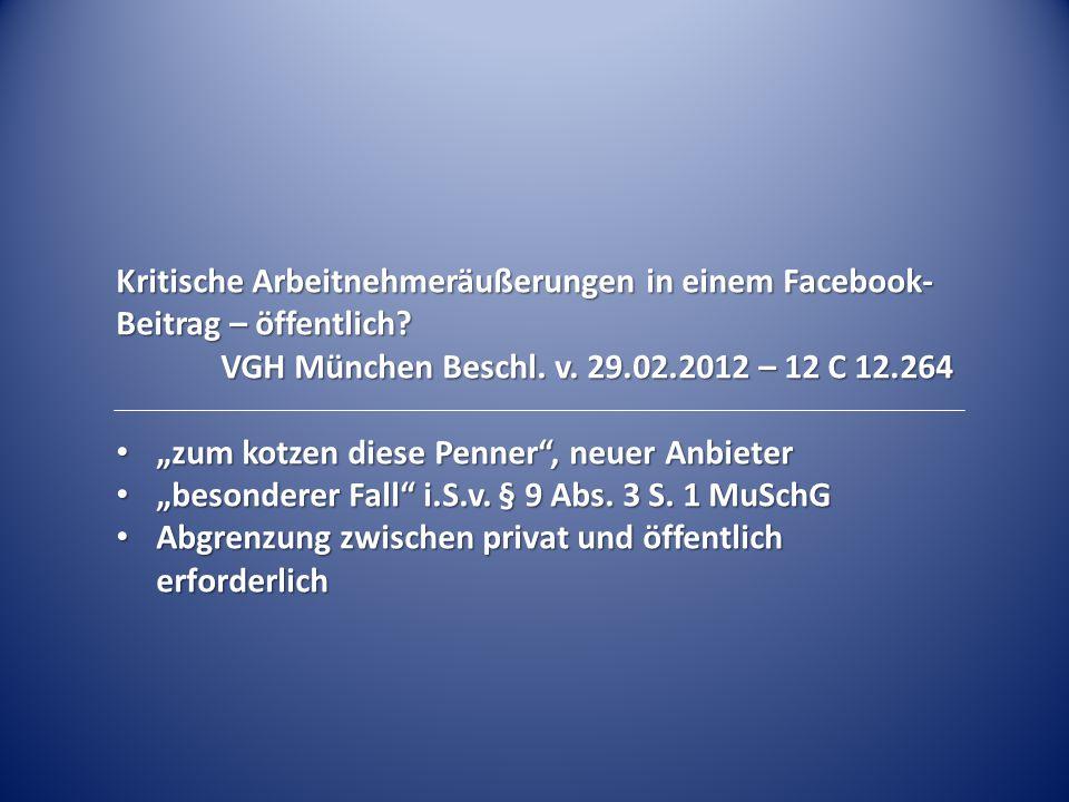 """Kritische Arbeitnehmeräußerungen in einem Facebook- Beitrag – öffentlich? VGH München Beschl. v. 29.02.2012 – 12 C 12.264 """"zum kotzen diese Penner"""", n"""