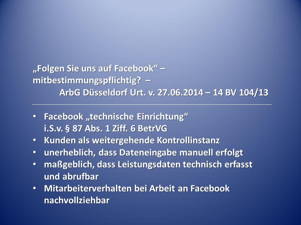 """""""Folgen Sie uns auf Facebook"""" – mitbestimmungspflichtig? – ArbG Düsseldorf Urt. v. 27.06.2014 – 14 BV 104/13 Facebook """"technische Einrichtung"""" i.S.v."""