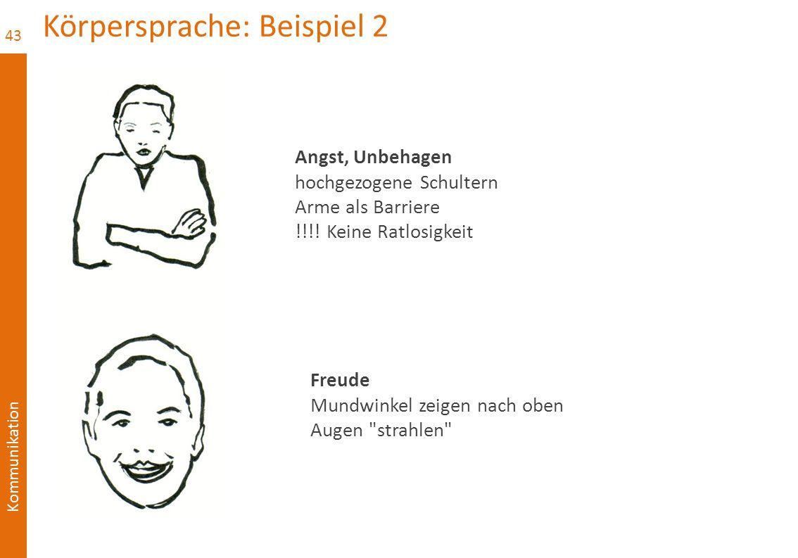 Kommunikation Körpersprache: Beispiel 2 43 Angst, Unbehagen hochgezogene Schultern Arme als Barriere !!!! Keine Ratlosigkeit Freude Mundwinkel zeigen