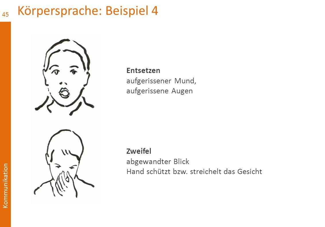 Kommunikation Körpersprache: Beispiel 4 45 Entsetzen aufgerissener Mund, aufgerissene Augen Zweifel abgewandter Blick Hand schützt bzw. streichelt das