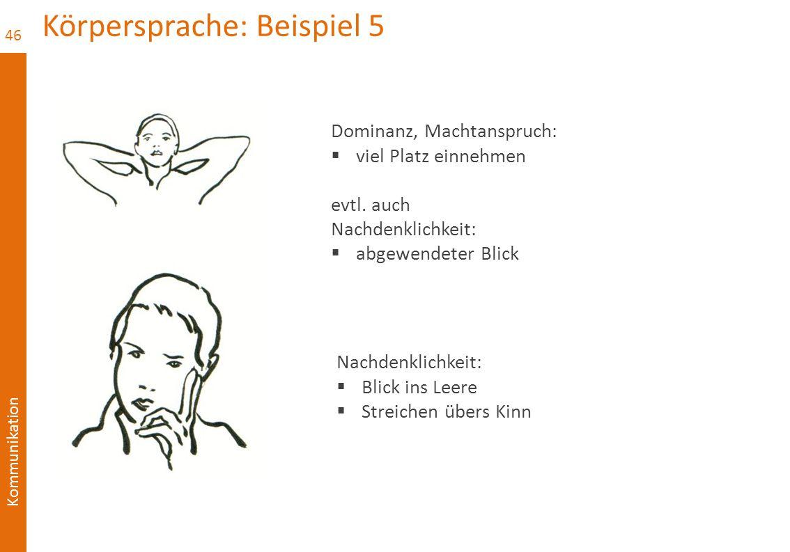 Kommunikation Körpersprache: Beispiel 5 46 Dominanz, Machtanspruch:  viel Platz einnehmen evtl. auch Nachdenklichkeit:  abgewendeter Blick Nachdenkl