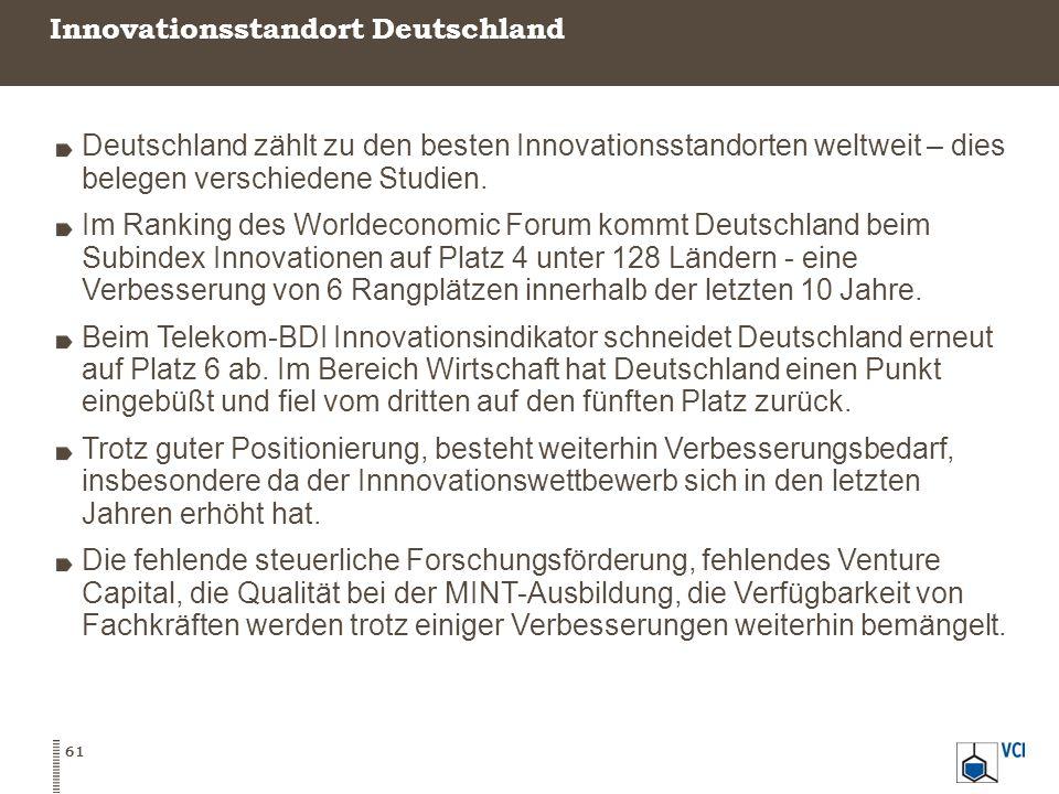 Innovationsstandort Deutschland 61 Deutschland zählt zu den besten Innovationsstandorten weltweit – dies belegen verschiedene Studien.