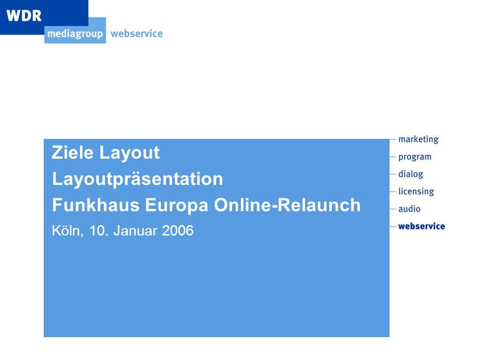 Ziele Layout Layoutpräsentation Funkhaus Europa Online-Relaunch Köln, 10. Januar 2006