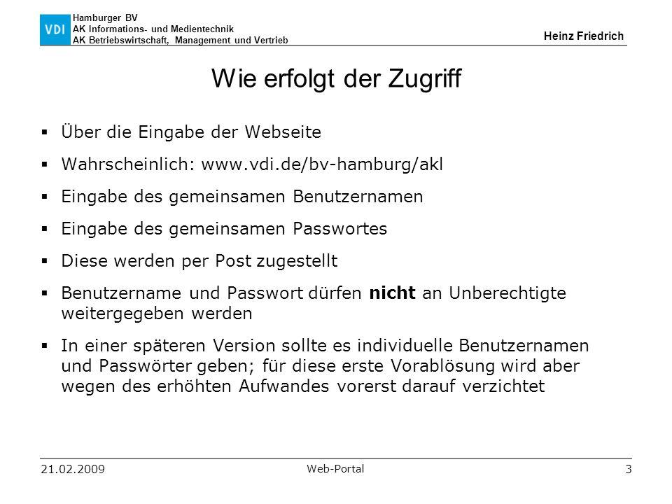Hamburger BV AK Informations- und Medientechnik AK Betriebswirtschaft, Management und Vertrieb Heinz Friedrich 21.02.2009 Web-Portal 3 Wie erfolgt der