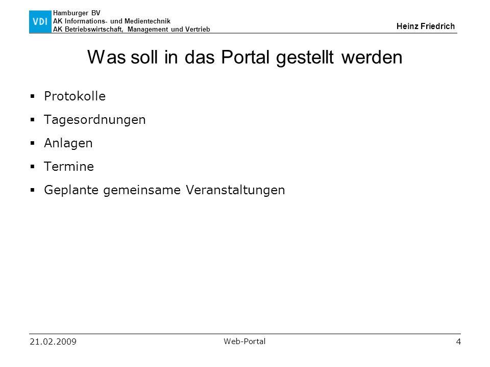 Hamburger BV AK Informations- und Medientechnik AK Betriebswirtschaft, Management und Vertrieb Heinz Friedrich 21.02.2009 Web-Portal 4 Was soll in das