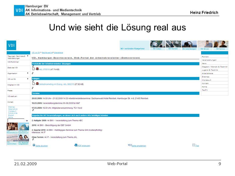 Hamburger BV AK Informations- und Medientechnik AK Betriebswirtschaft, Management und Vertrieb Heinz Friedrich 21.02.2009 Web-Portal 9 Und wie sieht die Lösung real aus