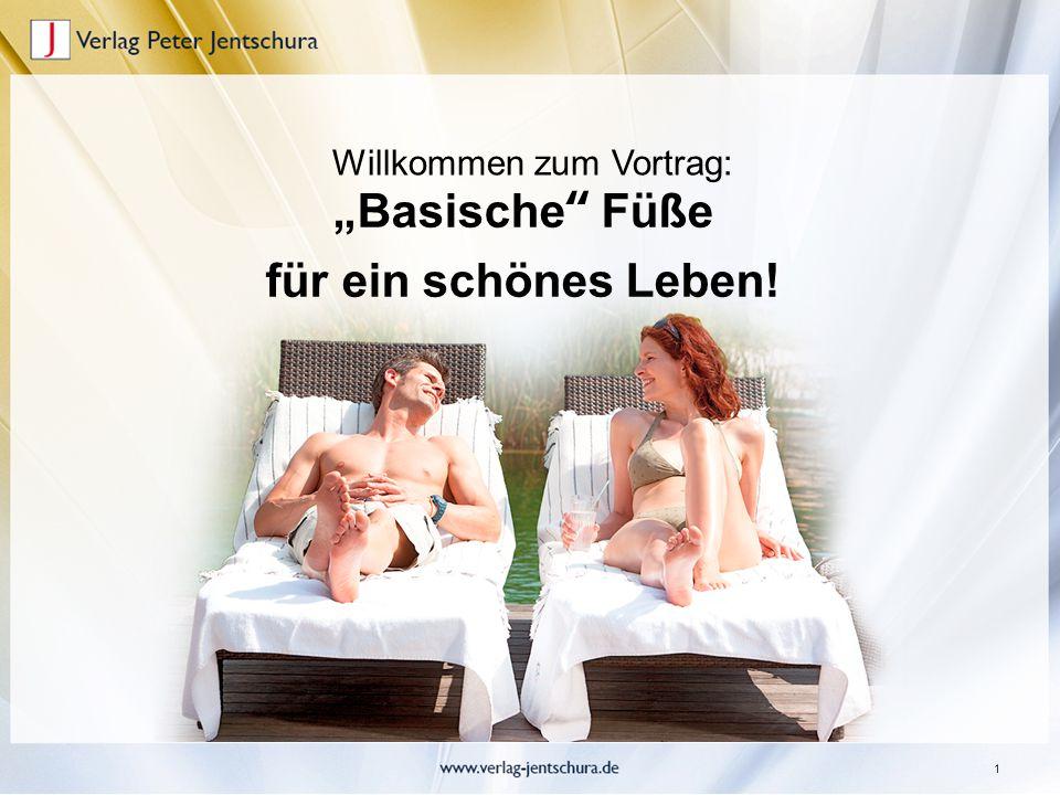 """1 Willkommen zum Vortrag: """"Basische"""" Füße für ein schönes Leben!"""