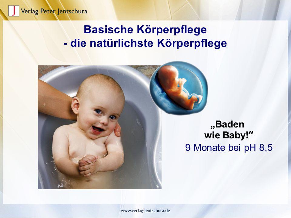 """Basische Körperpflege - die natürlichste Körperpflege """"Baden wie Baby!"""" 9 Monate bei pH 8,5"""