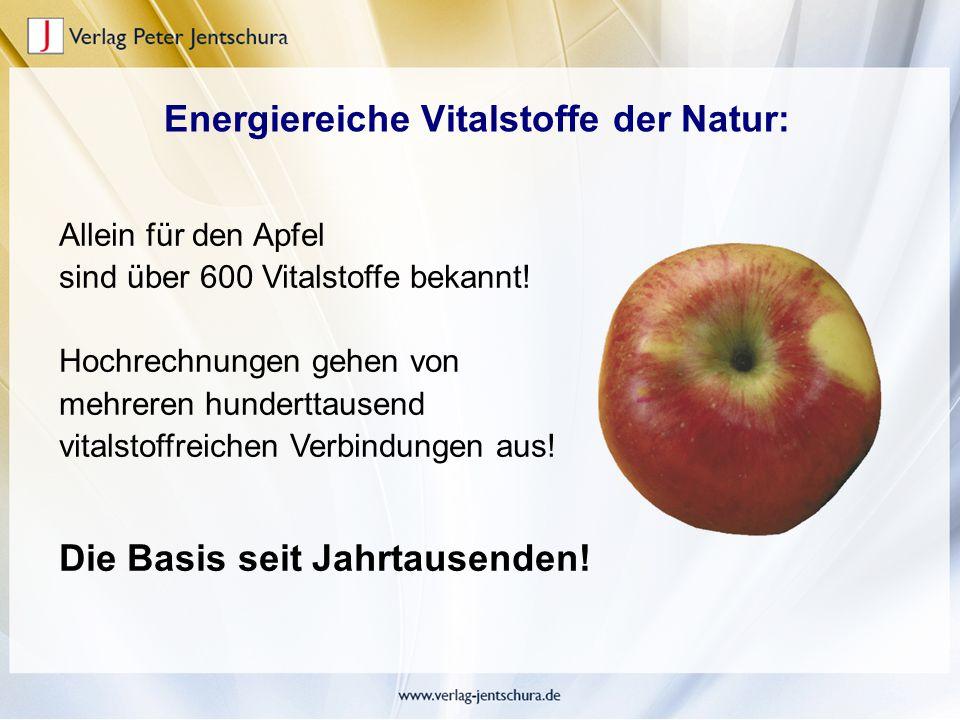 Energiereiche Vitalstoffe der Natur: Allein für den Apfel sind über 600 Vitalstoffe bekannt! Hochrechnungen gehen von mehreren hunderttausend vitalsto