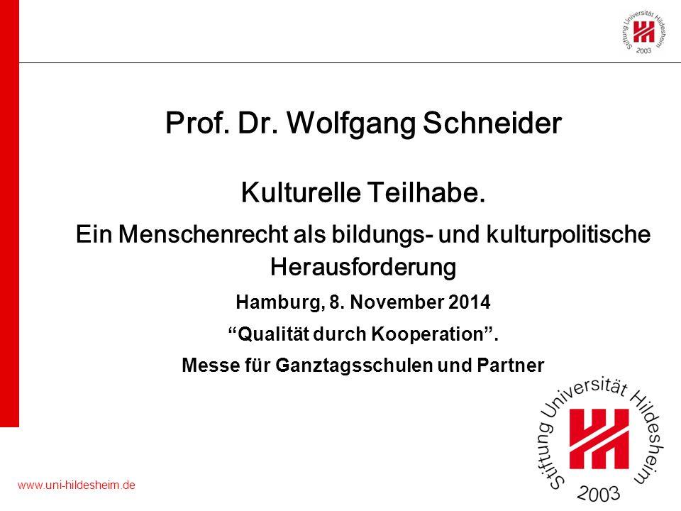www.uni-hildesheim.de Prof. Dr. Wolfgang Schneider Kulturelle Teilhabe. Ein Menschenrecht als bildungs- und kulturpolitische Herausforderung Hamburg,