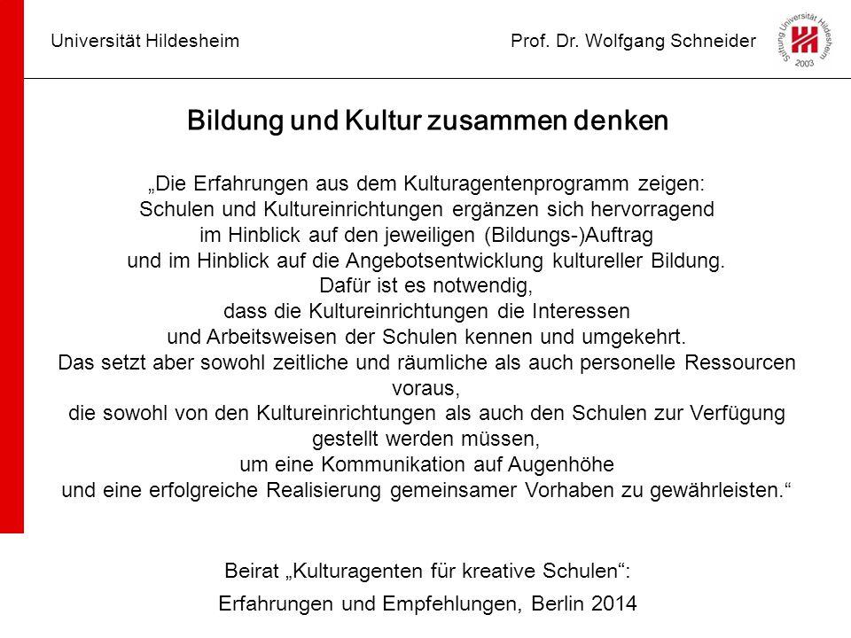 """Universität HildesheimProf. Dr. Wolfgang Schneider Bildung und Kultur zusammen denken """"Die Erfahrungen aus dem Kulturagentenprogramm zeigen: Schulen u"""