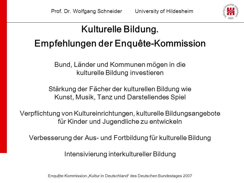 Prof. Dr. Wolfgang SchneiderUniversity of Hildesheim Kulturelle Bildung. Empfehlungen der Enquête-Kommission Bund, Länder und Kommunen mögen in die ku