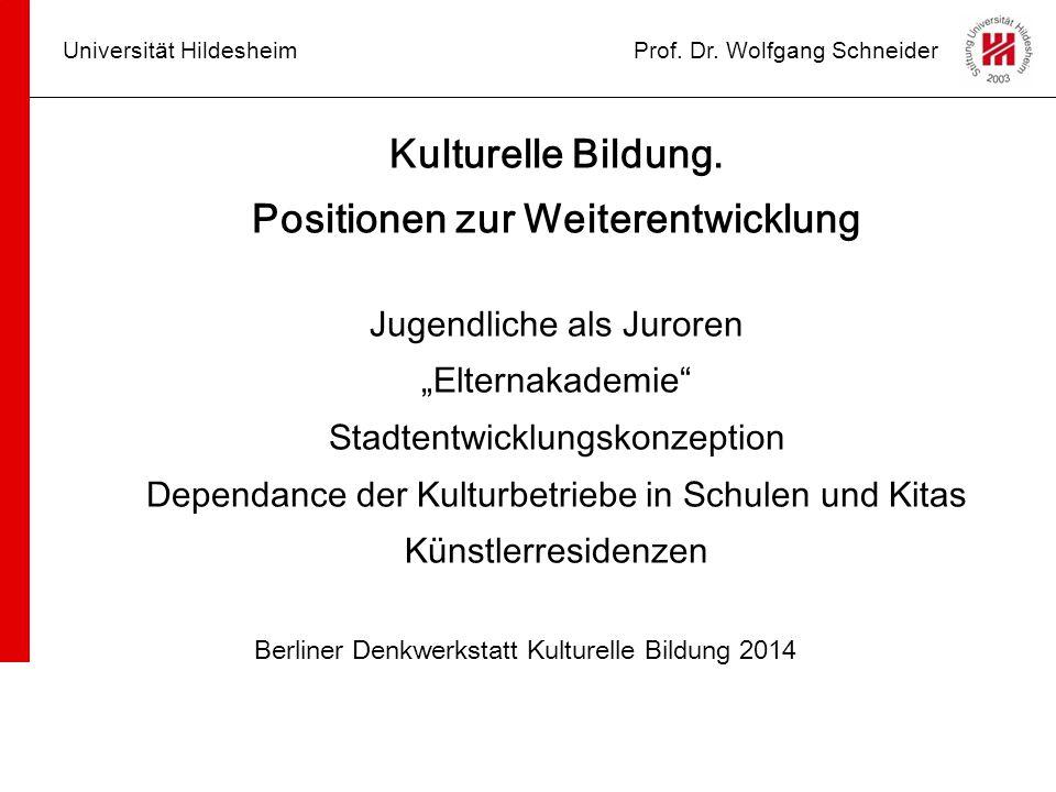 """Universität HildesheimProf. Dr. Wolfgang Schneider Kulturelle Bildung. Positionen zur Weiterentwicklung Jugendliche als Juroren """"Elternakademie"""" Stadt"""