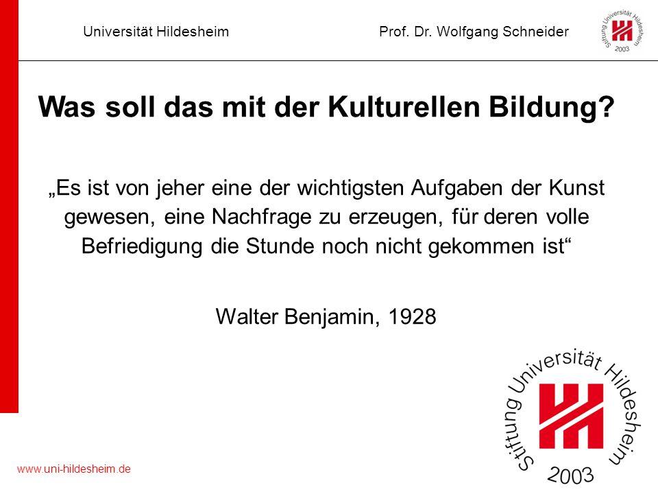 """www.uni-hildesheim.de Universität HildesheimProf. Dr. Wolfgang Schneider Was soll das mit der Kulturellen Bildung? """"Es ist von jeher eine der wichtigs"""