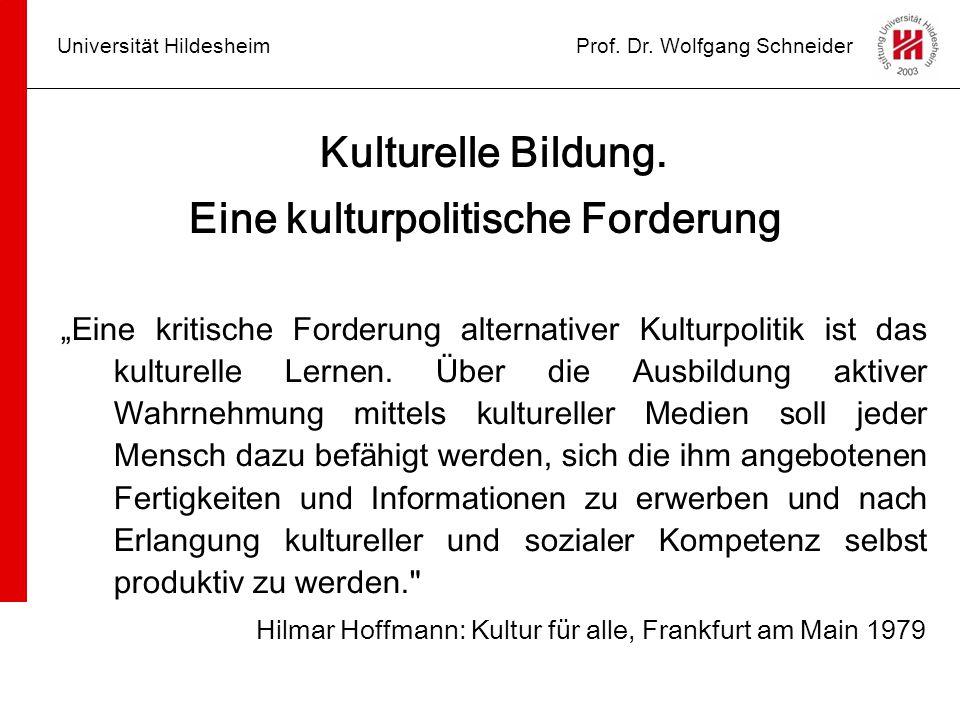 """Universität HildesheimProf. Dr. Wolfgang Schneider Kulturelle Bildung. Eine kulturpolitische Forderung """"Eine kritische Forderung alternativer Kulturpo"""