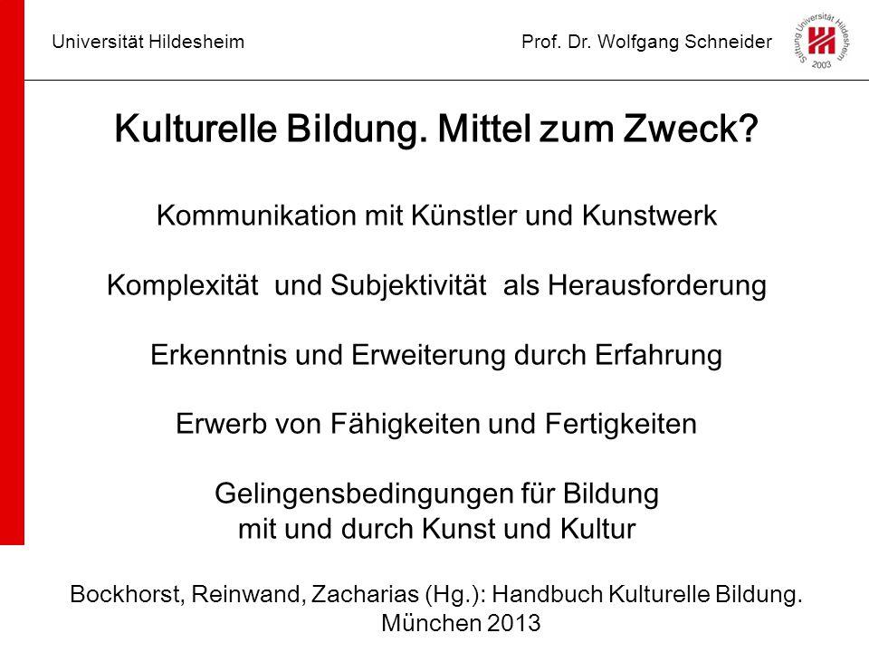 Universität HildesheimProf. Dr. Wolfgang Schneider Kulturelle Bildung. Mittel zum Zweck? Kommunikation mit Künstler und Kunstwerk Komplexität und Subj