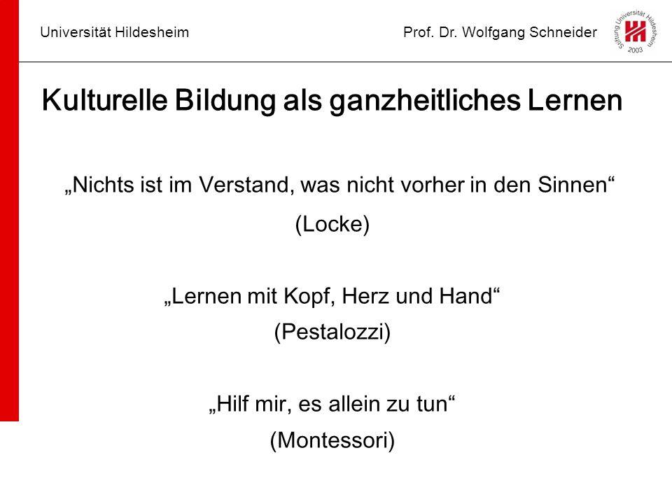 """Universität HildesheimProf. Dr. Wolfgang Schneider Kulturelle Bildung als ganzheitliches Lernen """"Nichts ist im Verstand, was nicht vorher in den Sinne"""