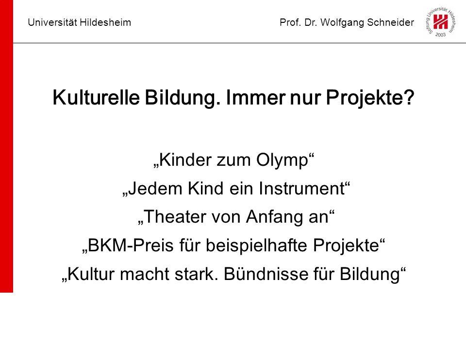 """Universität HildesheimProf. Dr. Wolfgang Schneider Kulturelle Bildung. Immer nur Projekte? """"Kinder zum Olymp"""" """"Jedem Kind ein Instrument"""" """"Theater von"""